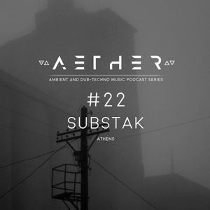 AETHER Guest Mix #22 - SUBSTAK