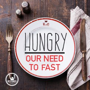Hungry: Our Need to Fast