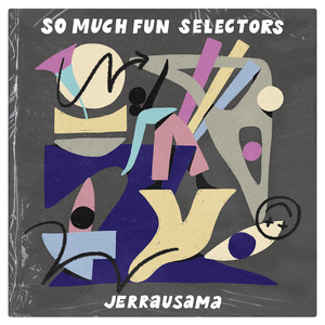 SO MUCH FUN SELECTORS – JERRAUSAMA