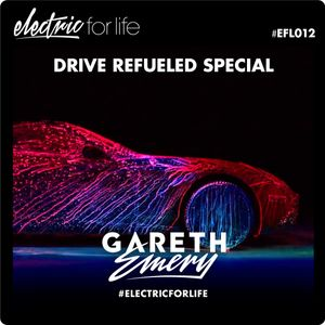 Electric For Life #EFL012 (Drive: Refueled Preview Episode) (February 10th, 2015)