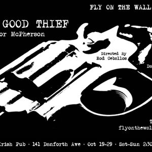 The Good Thief A Fly On The Wall Production onstage at the Dora Keogh on the Danforth
