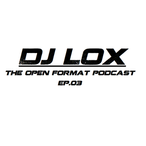 DJ LOX - The OPEN FORMAT PODCAST EP03