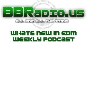 BBRadio.US Whats New in EDM Podcast 002