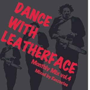 Monthly Mix - Dance With Leatherface -