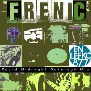 Frenic Round Midnight Saturday Mix Part 3 on En Lefko 87.7
