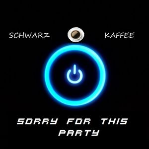 DJ Schwarzkaffee - SORRY FOR THIS PARTY