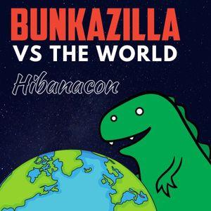 Bunkazilla vs The World - Hibanacon 2019
