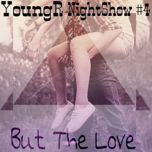 YoungR - NightShow #4 But The Love