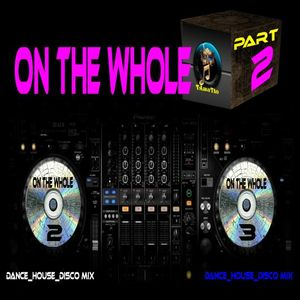 On The Whole_PART II (TAmaTto Dance_House_Disco Mix)
