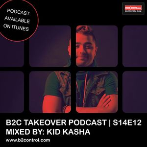 B2C Takeover Podcast S14E12 - Mixed By: Kid Kasha