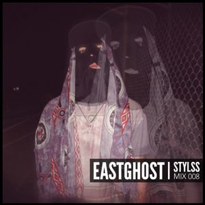 STYLSS Mix 008: EASTGHOST