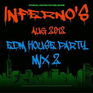 INFERNO'S-AUG 2012 EDM HOUSE PARTY MIX 2