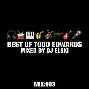 Best Of Todd Edwards - Mixed By Dj Elski - MIX003
