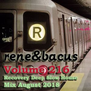 Rene & Bacus - Volume 216 - Recovery Deep Slow House Mix August 2018