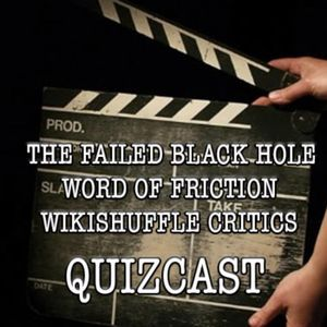 CROSSOVER SPECIAL - Episode II: The Failed Black Hole Word of Friction Wikishuffle Critics Quizcast