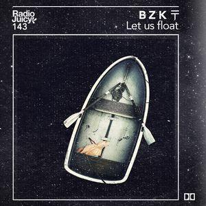 Radio Juicy Vol. 143 (Let us float by B Z K 〒)
