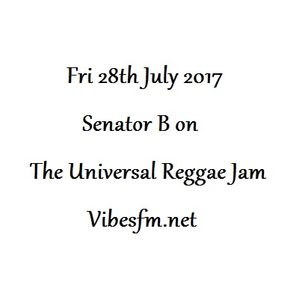 Fri 28th July 2017 Senator B on The Universal Reggae Jam_Vibesfm.net