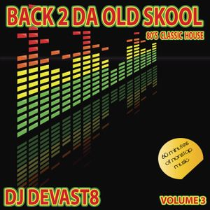 Dj devast8 back to the old school volume 3 80 39 s classic for Classic house volume 1