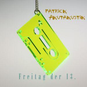 """Patrick Akutakustik """"Freitag der 13."""""""