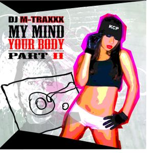 DJ M-TRAXXX 'My Mind Your Body' part 2 Jan 12, 2009