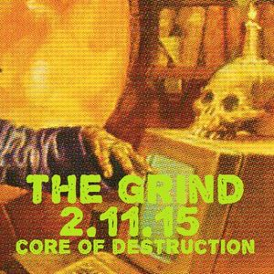 The Grind - 2/11/15 (Core of Destruction Radio)