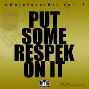 "#MainEventMix Vol. 7 ""Put Some Respek On It"""