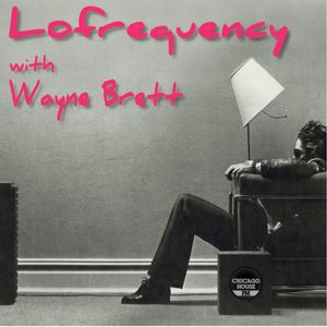 Wayne Brett's Lofrequency show on Chicago House FM
