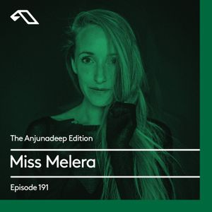 The Anjunadeep Edition 191 with Miss Melera