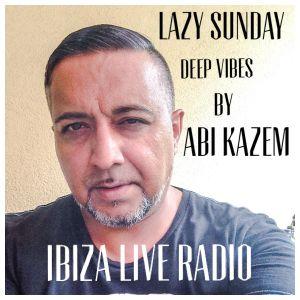 ABI KAZEM LAZY SUNDAY DEEP VIBES IBIZA LIVE RADIO 47