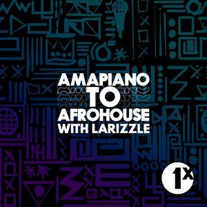 BBC 1Xtra & BBC Sounds: Amapiano To AfroHouse Mix 1