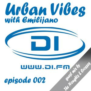 Emilijano - Urban Vibes episode 002 (the first 30 min guest mix by The Noughts & Crosses)