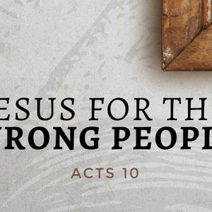 Jesus For The Wrong People [Acts 10]