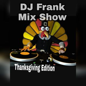 Dj Frank3000 Mix Show week 26  thanksgiving edition