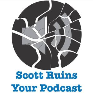 Scott Ruins Your Podcast - Episode 205 (Scott Ruins Your Candy)