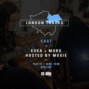 London Tracks: East w/ Moro, Eska & Moxie - 19th January 2016