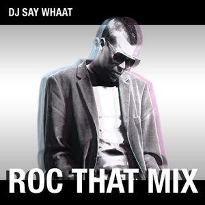 DJ SAY WHAAT - ROC THAT MIX Pt. 58