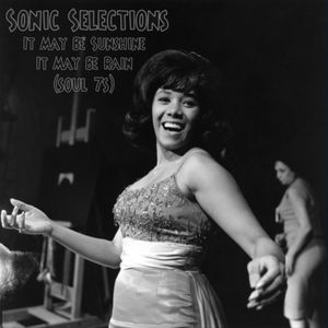 Sonic Selections - It May Be Sunshine, It May Be Rain (Soul 7s)