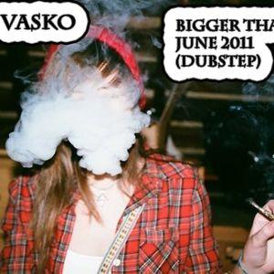 Kimp Vasko - Bigger Than Dub June 2011 (Dubstep)