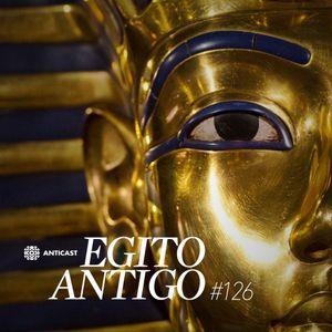 AntiCast 126 – O Egito Antigo