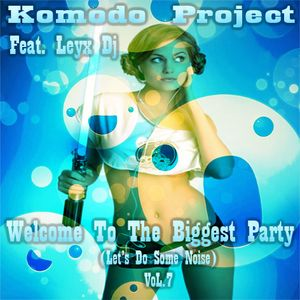 Komodo Project Feat. Leyx Dj - Welcome To The Biggest Party VoL.7 (Let's Do Some Noise)
