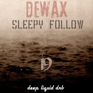 DEWAX - SLEEPY FOLLOW PT.19