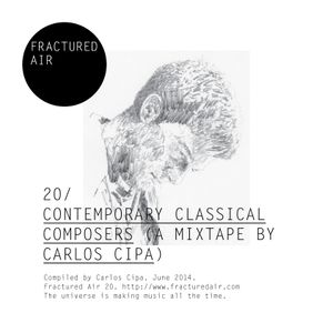 Fractured Air 20: Contemporary Classical Composers (A Mixtape by Carlos Cipa)