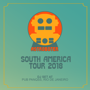 Astroboter - South America Tour 2018 - PUB Panqss DJ Set