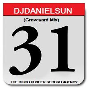 31 (GRAVEYARD MIX) featuring DJDANIELSUN as THE DISCO PUSHER