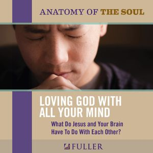 """Anatomy Of The Soul: Loving God With All Your Mind"" - Dr. Curt Thompson"