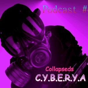 C.Y.B.E.R.Y.A - Collapseds Podcast #4