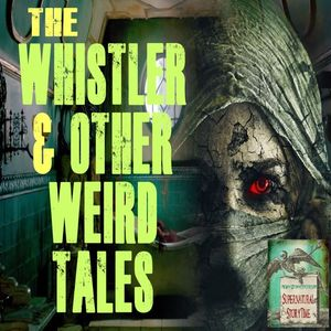 The Whistler and Other Weird Tales | Podcast E27