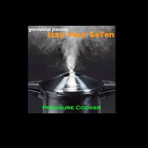 LiveMixSet: Pressure Cooker - Groovafellas presents Izzy Four-Seven