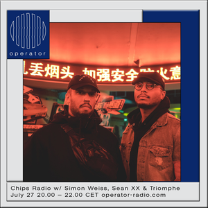 Chips Radio w/ Simon Weiss, Sean XX & Triomphe - 27th July 2017
