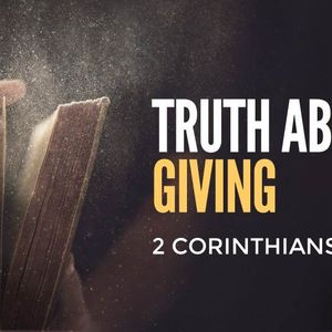 Truth About Giving [2 Corinthians 8 & 9]
